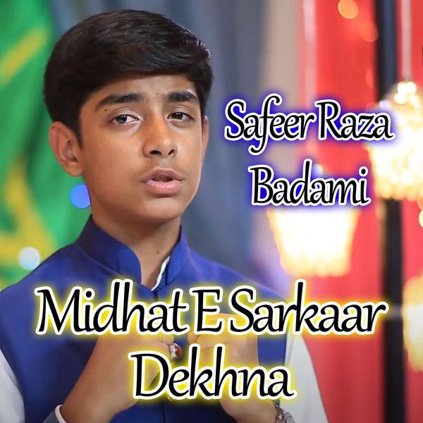 Safeer Raza Badami - Midhat E Sarkaar Dekhna