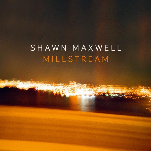 Shawn Maxwell - Millstream