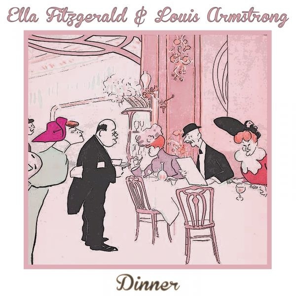 Ella Fitzgerald, Louis Armstrong - Dinner