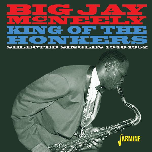 Big Jay McNeely - King of the Honkers: Selected Singles (1948-1952)