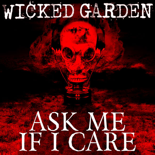 Wicked Garden - Ask Me If I Care