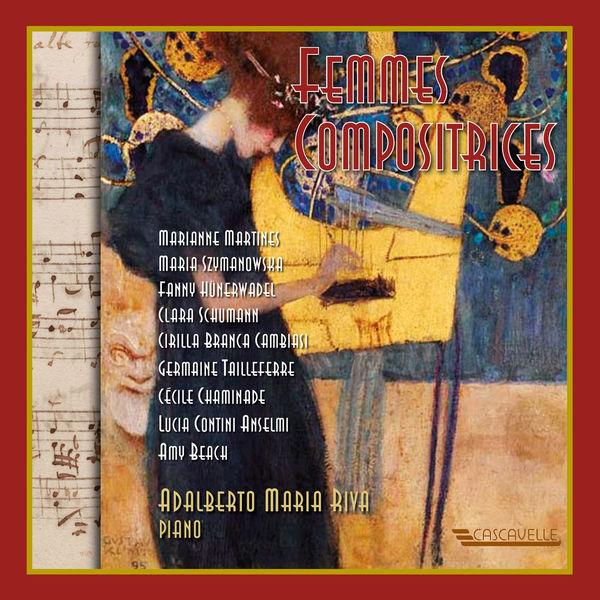 Adalberto Maria Riva - Femmes Compositrices: Martines - Szymanowska - Hünerwadel - Schumann - Cambiasi - Tailleferre - Chaminade - Anselmi - Beach