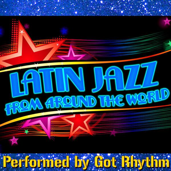 Got Rhythm - Latin Jazz from Around the World