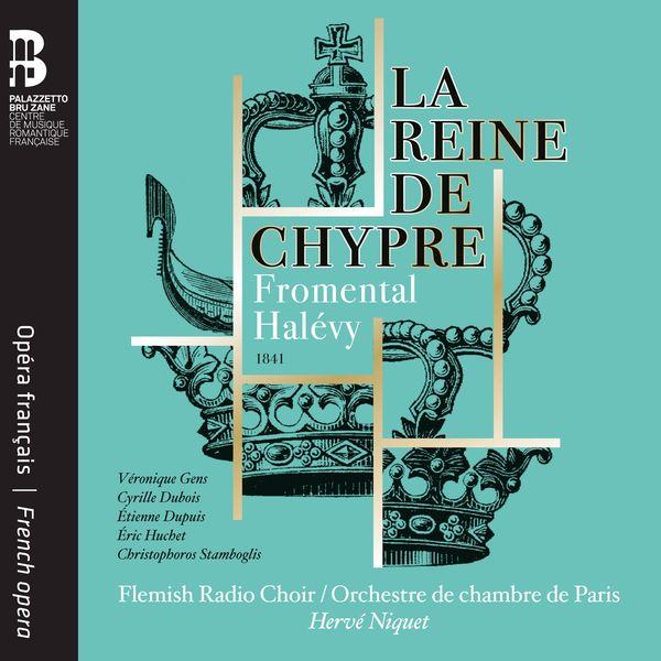 Hervé Niquet - Halévy : La Reine de Chypre