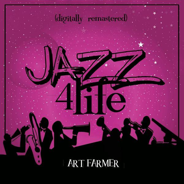 Art Farmer - Jazz 4 Life (Digitally Remastered)