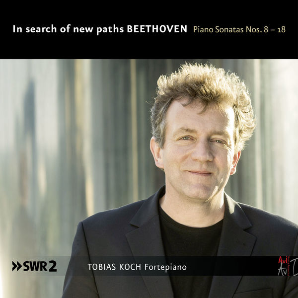 """Tobias Koch - Beethoven: Piano Sonatas Nos. 8-18 """"On search of new paths"""""""