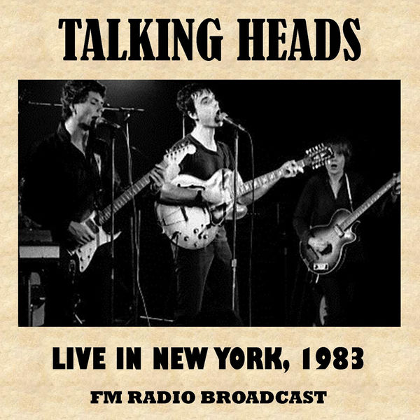 Talking Heads - Live in New York, 1983 (FM Radio Broadcast)