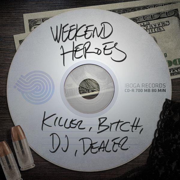 Weekend Heroes - Killer, Dj, Bitch, Dealer