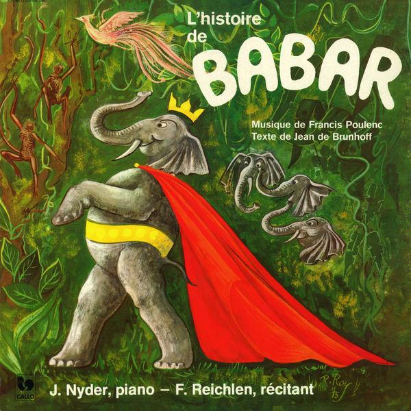 Félix Reichlen - Poulenc: L'histoire de Babar, le petit éléphant, FP 129 - Nyder: Le Clavier de Couleur