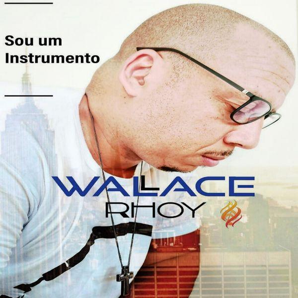 Wallace Rhoy - Sou um Instrumento
