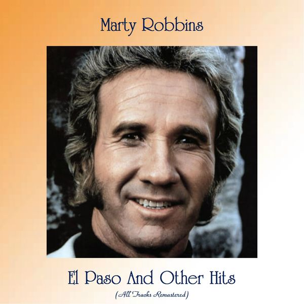 Marty Robbins - El Paso And Other Hits (All Tracks Remastered)
