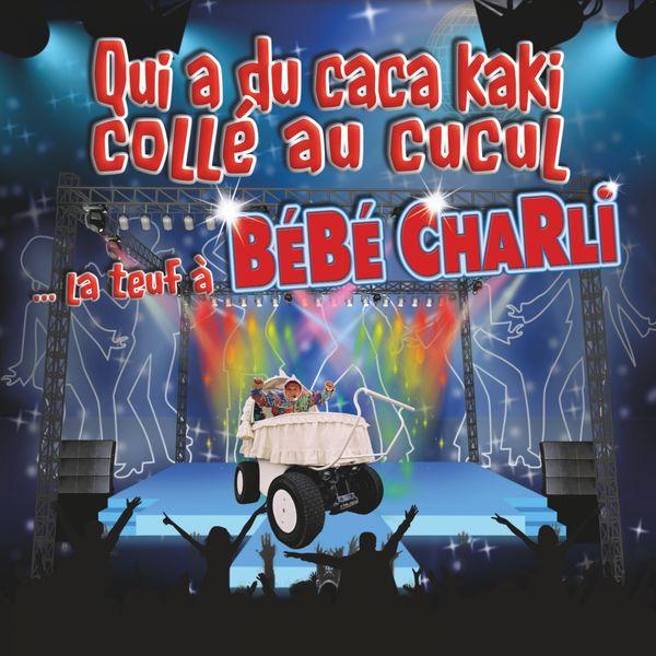 Bébé Charli - Qui a du caca kaki collé au cucul (La teuf à Bébé Charli)