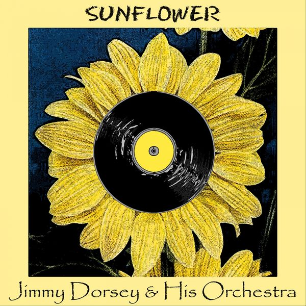 Jimmy Dorsey & His Orchestra - Sunflower