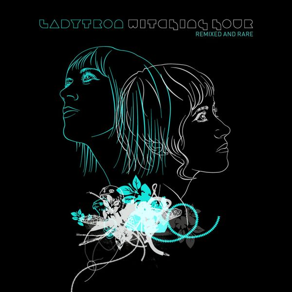 Ladytron - Witching Hour [Remixed & Rare]