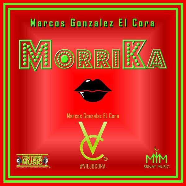 Marcos Gonzalez El Cora - Morrika