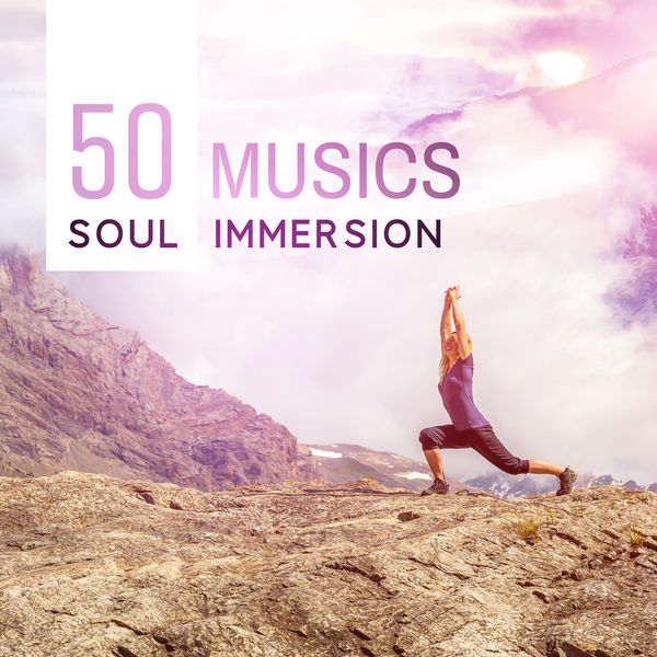 Meditation Yoga Empire - Soul Immersion - 50 Musics to Reconnect to Your True Self and Get Deeper Into Your Yoga and Meditation Practice