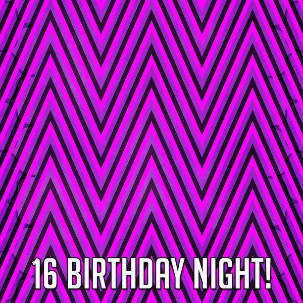 Happy Birthday - 16 Birthday Night!