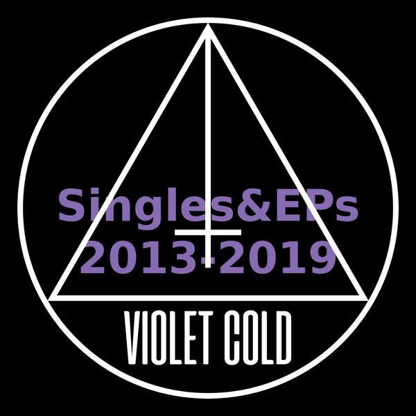 Violet Cold - Singles & EPs (2013-2019)