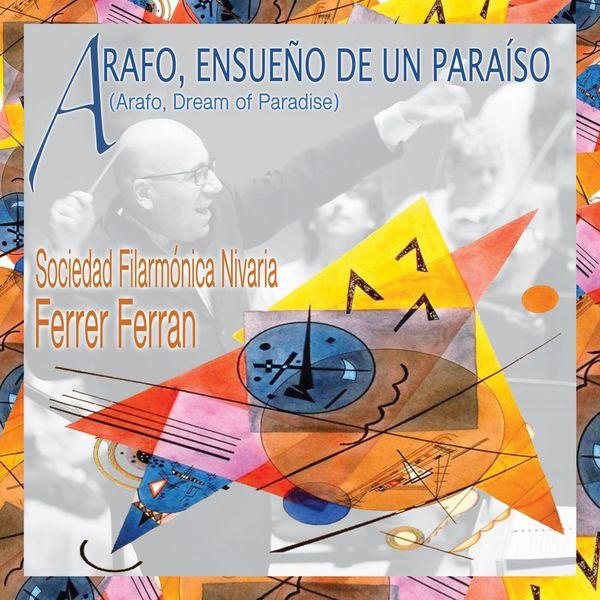 FERRER FERRAN & Sociedad Filarmonica Nivaria - Ferrer Ferran: Arafo, Ensueño de un Paraíso