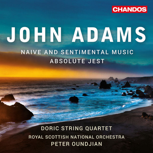 Peter Oundjian - John Adams: Absolute Jest - Naive and Sentimental Music