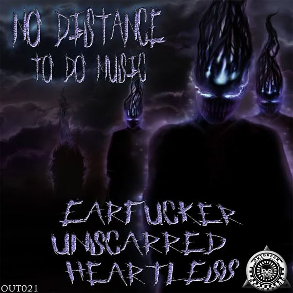 Unscarred, Earfucker, Heartless - No Distance to Do Music
