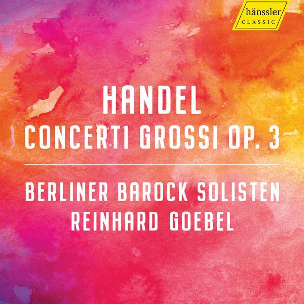 Berliner Barock Solisten - Handel: Concerti Grossi, Op. 3