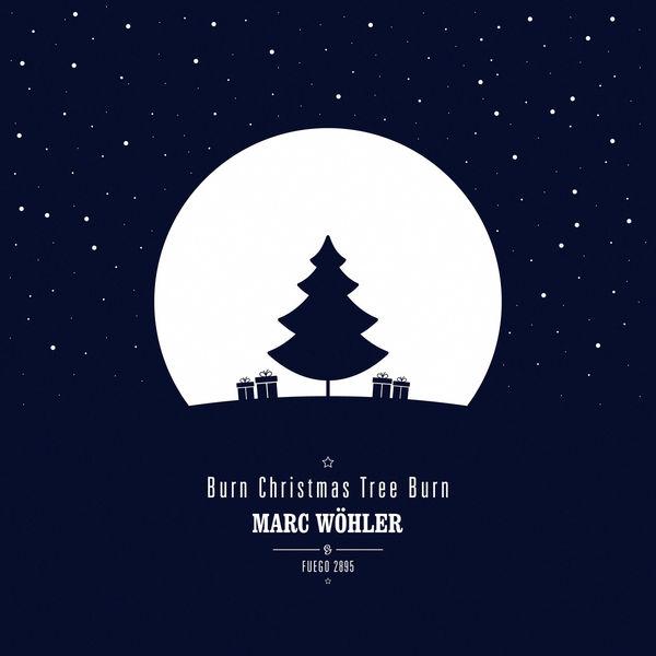 Marc Wöhler - Burn Christmas Tree Burn