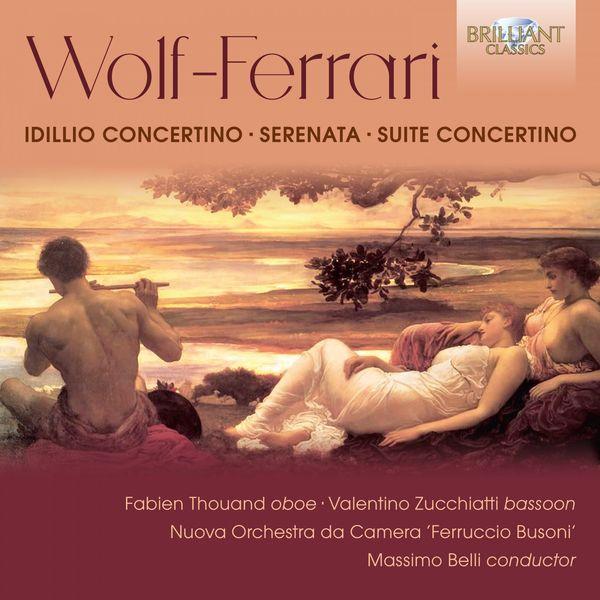 Massimo Belli - Wolf-Ferrari: Idillio Concertino, Serenata, Suite Concertino