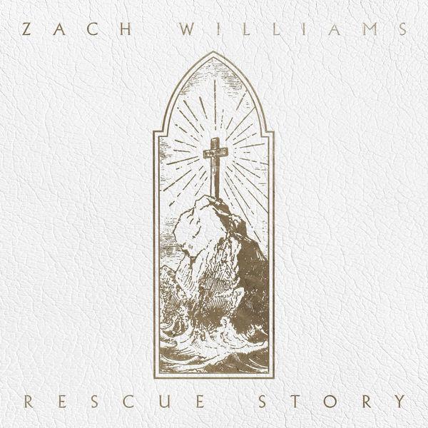 Zach Williams - Rescue Story