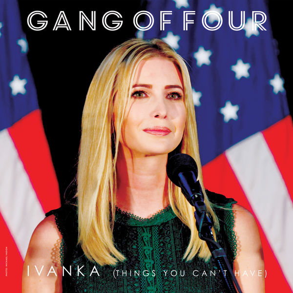 Gang Of Four - Ivanka (Things You Can't Have)