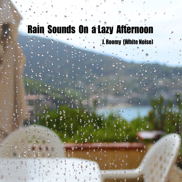 J.Roomy (White Noise) - Rain Sounds On a Lazy Afternoon