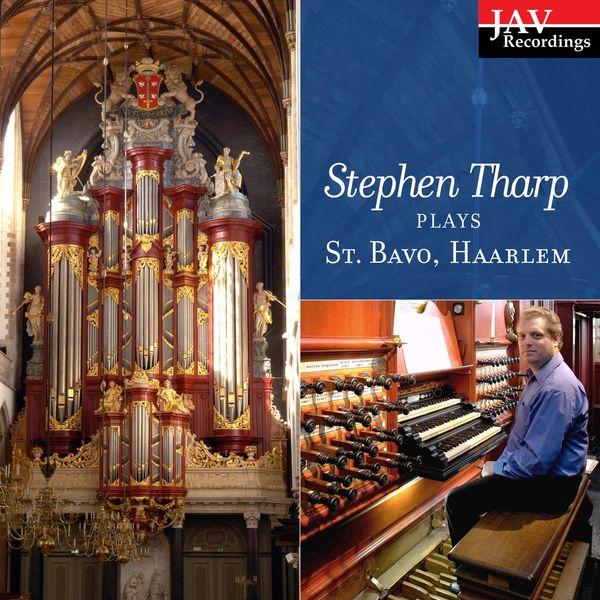 Stephen Tharp - Stephen Tharp Plays the Organ at St. Bavo, Haarlem