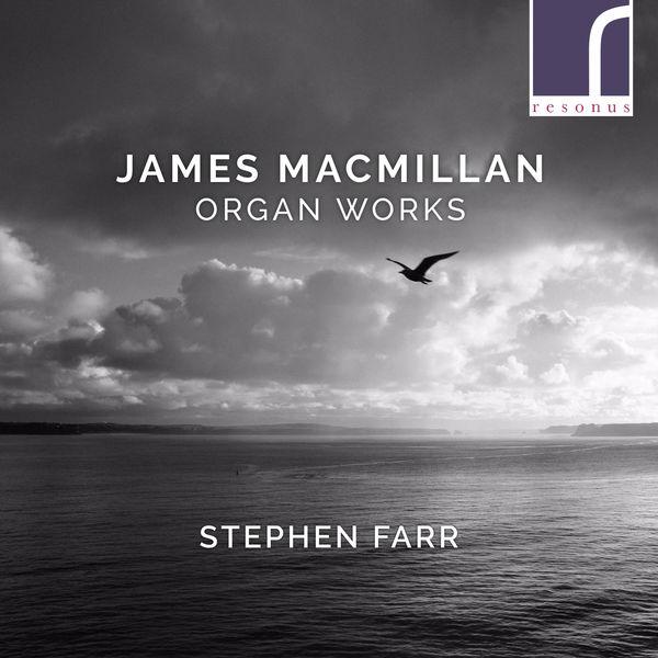 Stephen Farr - James MacMillan: Organ Works