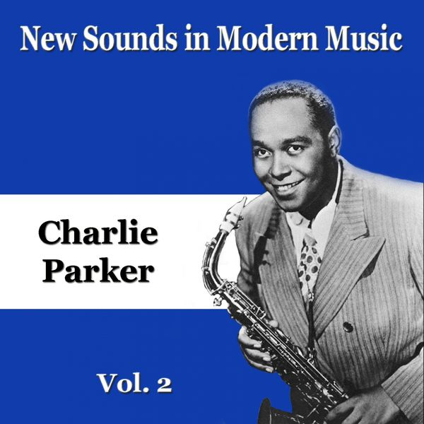 Charlie Parker - New Sounds in Modern Music, Vol. 2