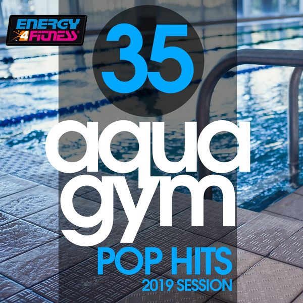 Various Artists - 35 Aqua Gym Pop Hits 2019 Session (35 Tracks For Fitness & Workout - 128 Bpm / 32 Count)