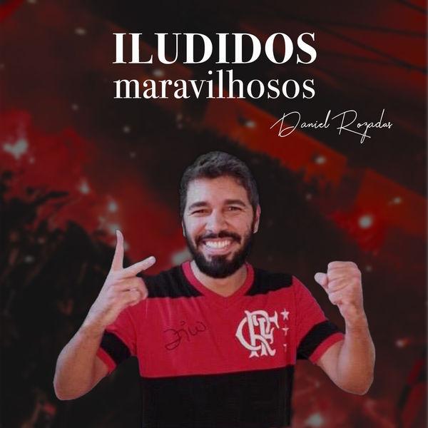 Daniel Rozadas - Iludidos Maravilhosos