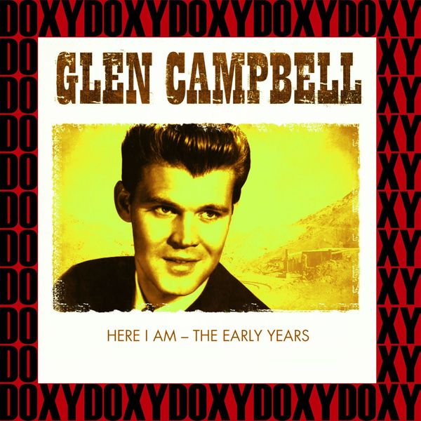 Glen Campbell - Here I Am, The Early Years (Remastered Version) [Doxy Collection]