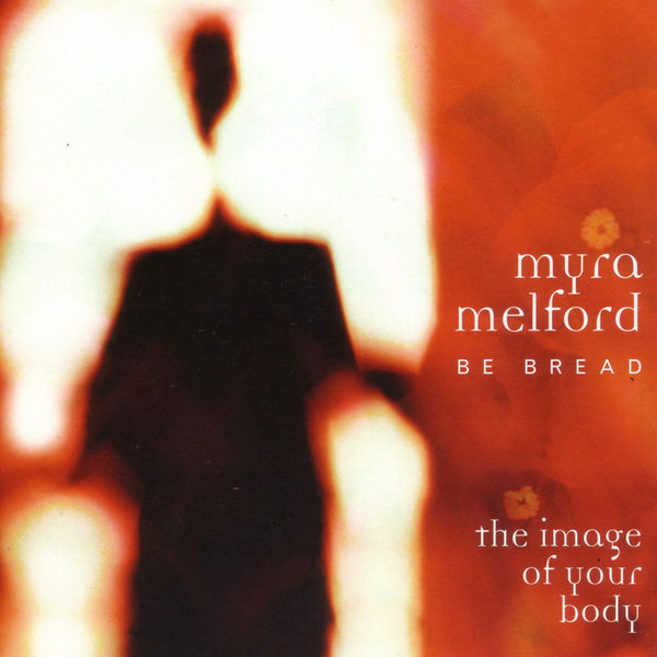 Myra Melford - Be Bread - The Image of Your Body