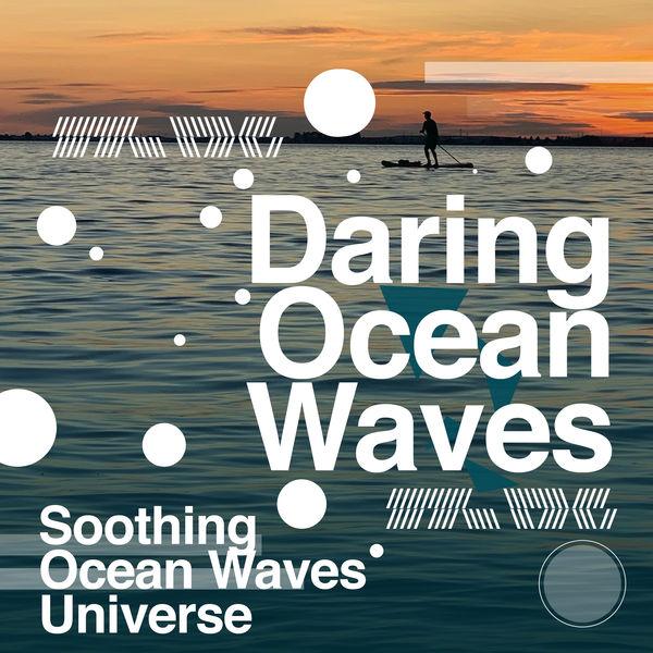 Soothing Ocean Waves Universe - Daring Ocean Waves