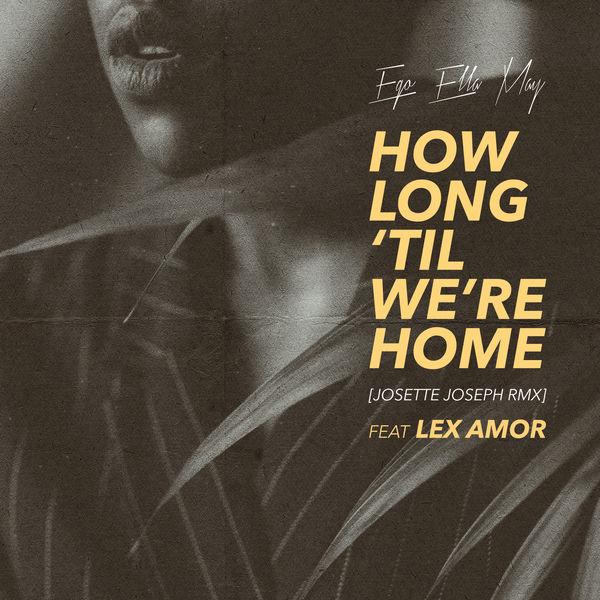 Ego Ella May|How Long 'Til We're Home  (Josette Joseph Remix)