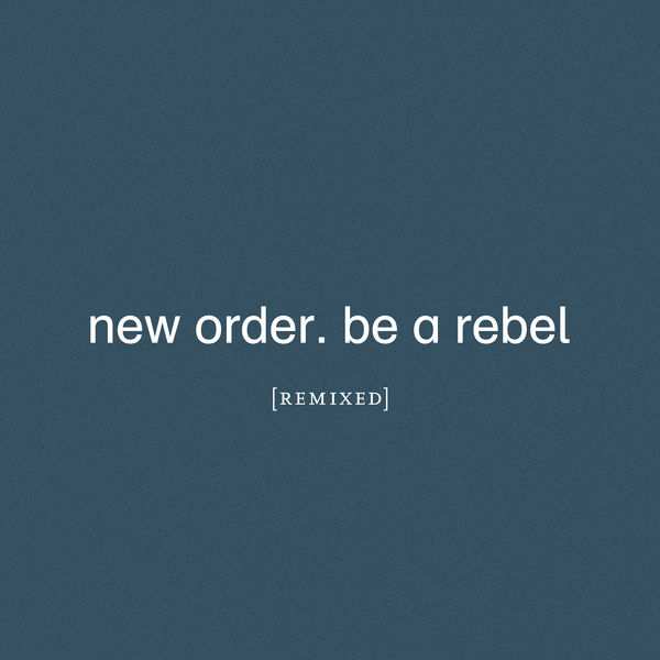 New Order Be a Rebel Remixed