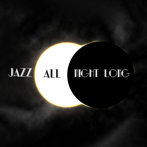 Jazz Music Collection, Smooth Jazz Music Club, Acoustic Hits - Jazz All Night Long: Collection of Best 2019 Jazz Instrumentals, Smooth Vibes Created for Elegant Cafes and Restaurant, Expensive Hotel Lounge, Luxury Dinner Party & Jazz Concert