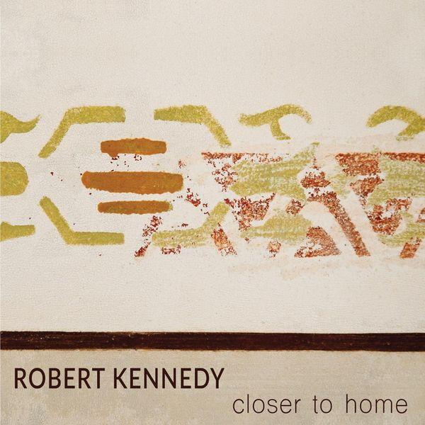 Robert Kennedy - Closer to Home