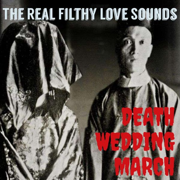 The Real Filthy Love Sounds - Death Wedding March