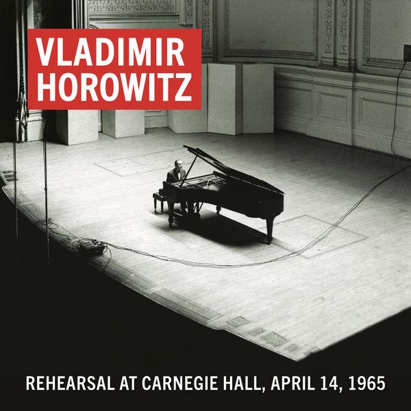 Vladimir Horowitz - Vladimir Horowitz Rehearsal at Carnegie Hall, April 14, 1965 (Remastered)