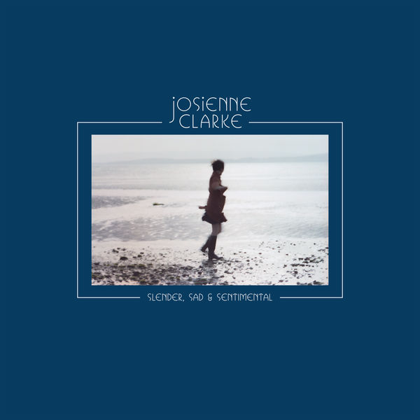 Josienne Clarke - Slender, Sad & Sentimental