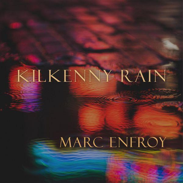 Marc Enfroy - Kilkenny Rain