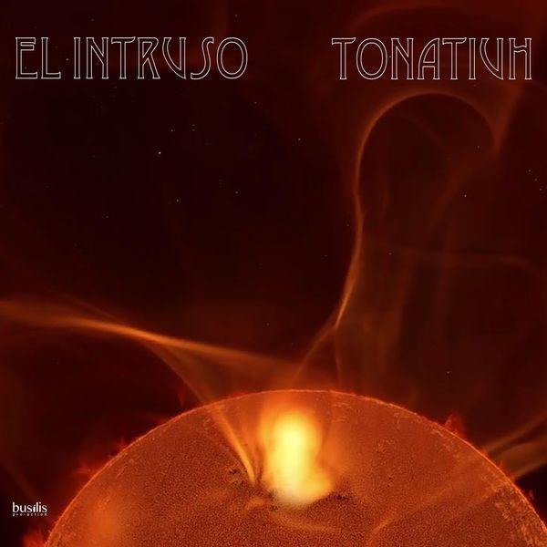 El Intruso - Tonatiuh