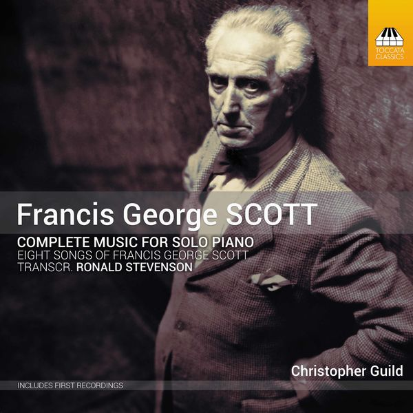 Christopher Guild - Francis George Scott: Complete Music for Solo Piano
