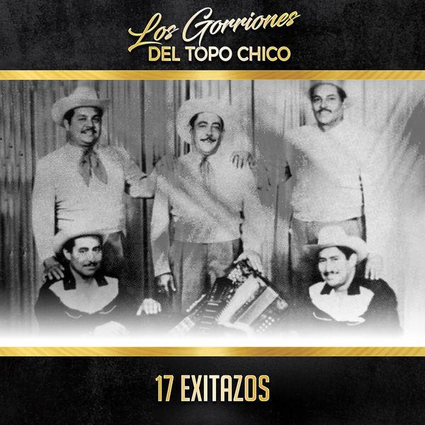 Los Gorriones Del Topo Chico - 17 Exitazos
